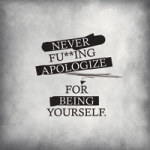 Never apologize - VISUAL STATEMENTS